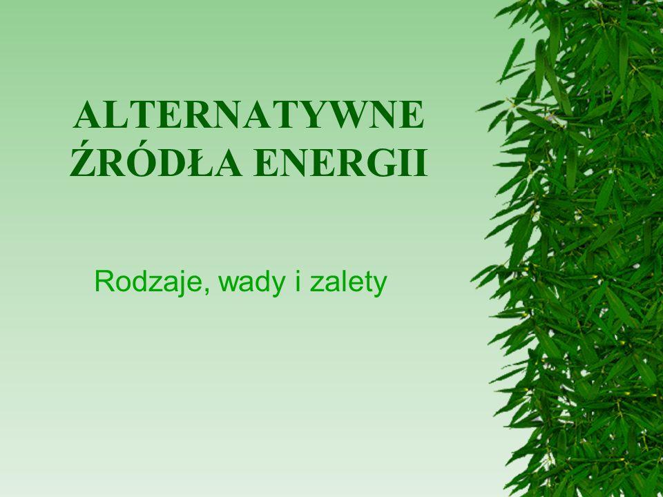 ALTERNATYWNE ŹRÓDŁA ENERGII Rodzaje, wady i zalety