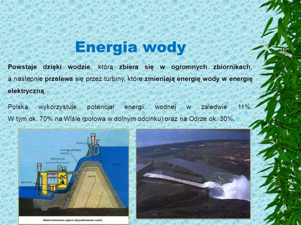 Energia wody Powstaje dzięki wodzie, którą zbiera się w ogromnych zbiornikach, a następnie przelewa się przez turbiny, które zmieniają energię wody w