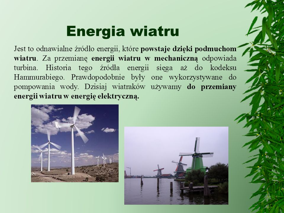 Energia wiatru Jest to odnawialne źródło energii, które powstaje dzięki podmuchom wiatru. Za przemianę energii wiatru w mechaniczną odpowiada turbina.