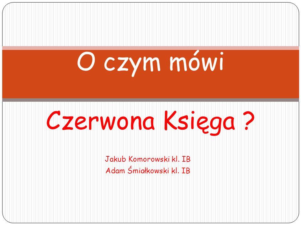 Jakub Komorowski kl. IB Adam Śmiałkowski kl. IB O czym mówi Czerwona Księga ?