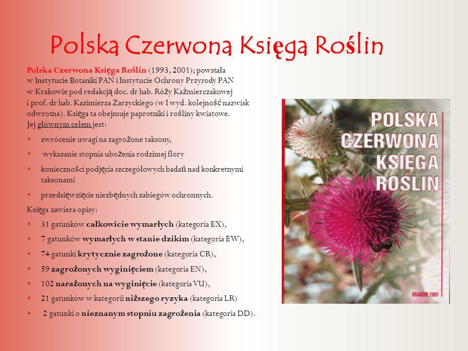Polska Czerwona Ksi ę ga Ro ś lin Polska Czerwona Ksi ę ga Ro ś lin (1993, 2001); powstała w Instytucie Botaniki PAN i Instytucie Ochrony Przyrody PAN