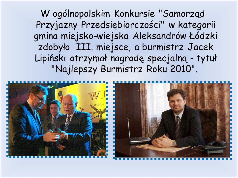 W ogólnopolskim Konkursie Samorząd Przyjazny Przedsiębiorczości w kategorii gmina miejsko-wiejska Aleksandrów Łódzki zdobyło III.