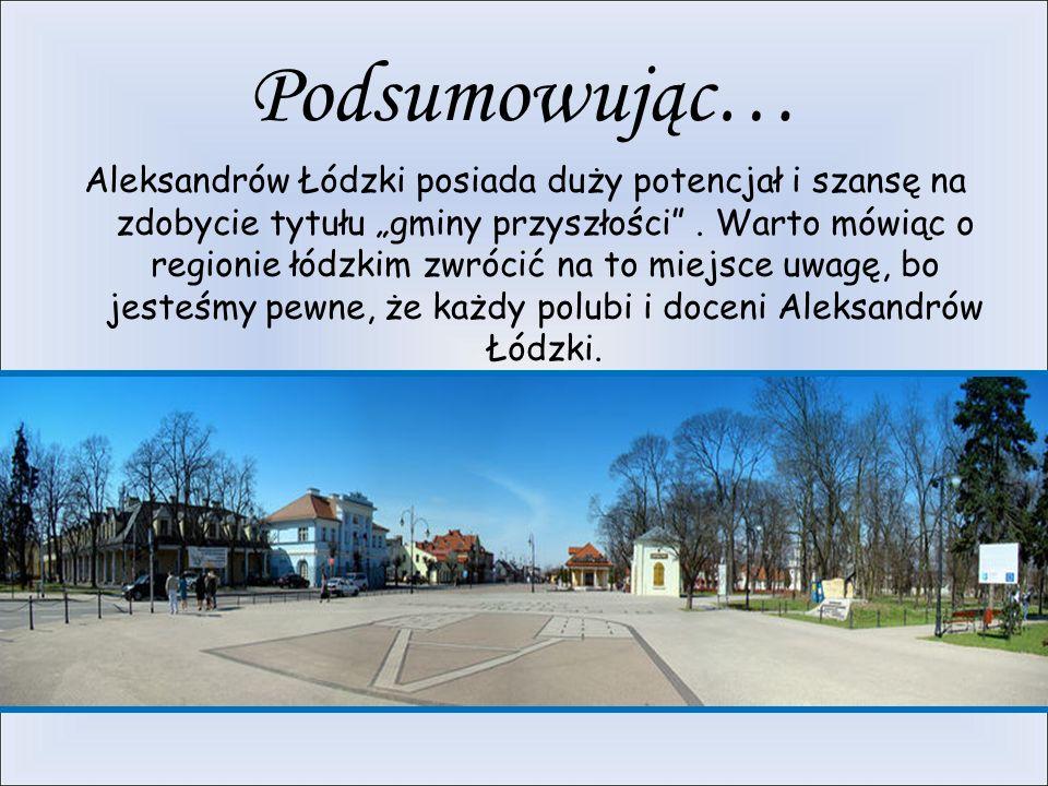 Podsumowując… Aleksandrów Łódzki posiada duży potencjał i szansę na zdobycie tytułu gminy przyszłości.