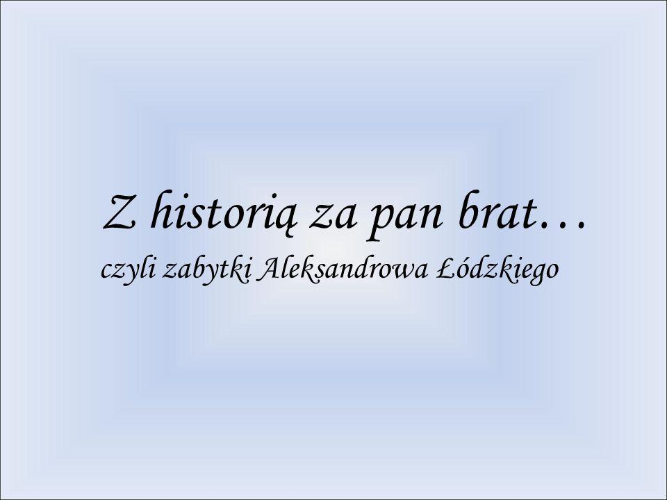 Z historią za pan brat… czyli zabytki Aleksandrowa Łódzkiego