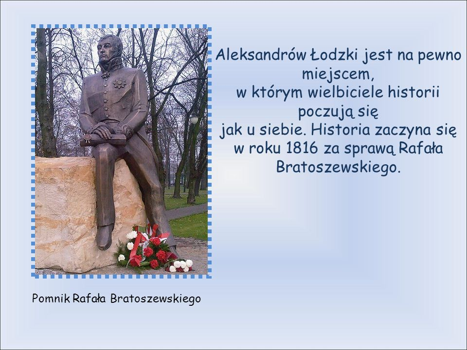 Pomnik Rafała Bratoszewskiego Aleksandrów Łodzki jest na pewno miejscem, w którym wielbiciele historii poczują się jak u siebie.