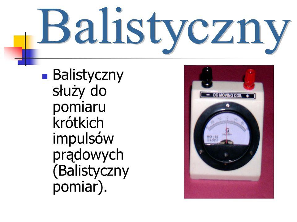 Balistyczny służy do pomiaru krótkich impulsów prądowych (Balistyczny pomiar).