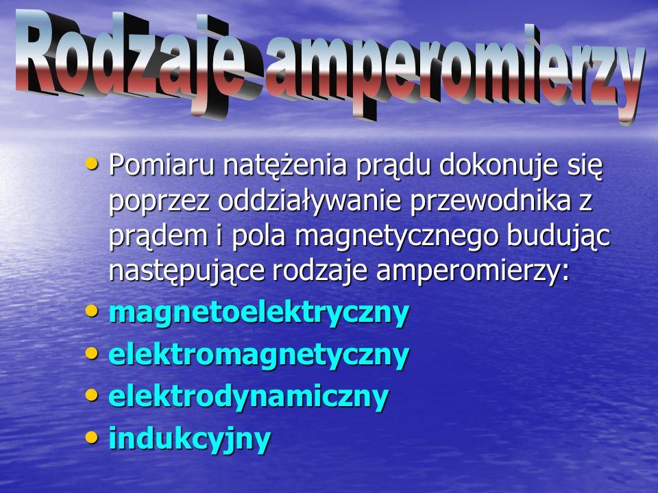 Pomiaru natężenia prądu dokonuje się poprzez oddziaływanie przewodnika z prądem i pola magnetycznego budując następujące rodzaje amperomierzy: magneto