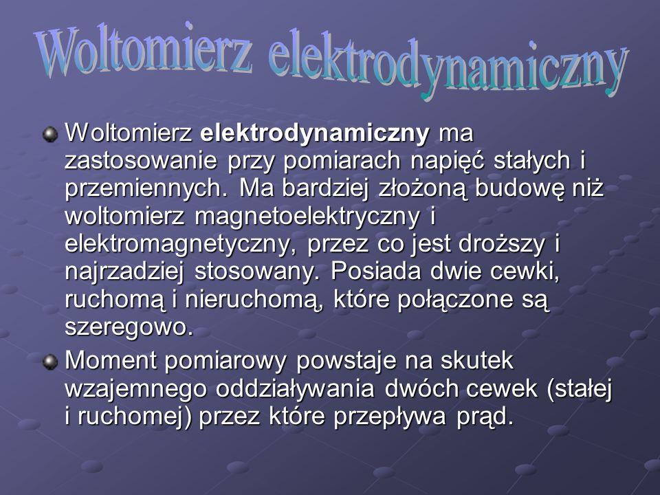 Woltomierz elektrodynamiczny ma zastosowanie przy pomiarach napięć stałych i przemiennych. Ma bardziej złożoną budowę niż woltomierz magnetoelektryczn