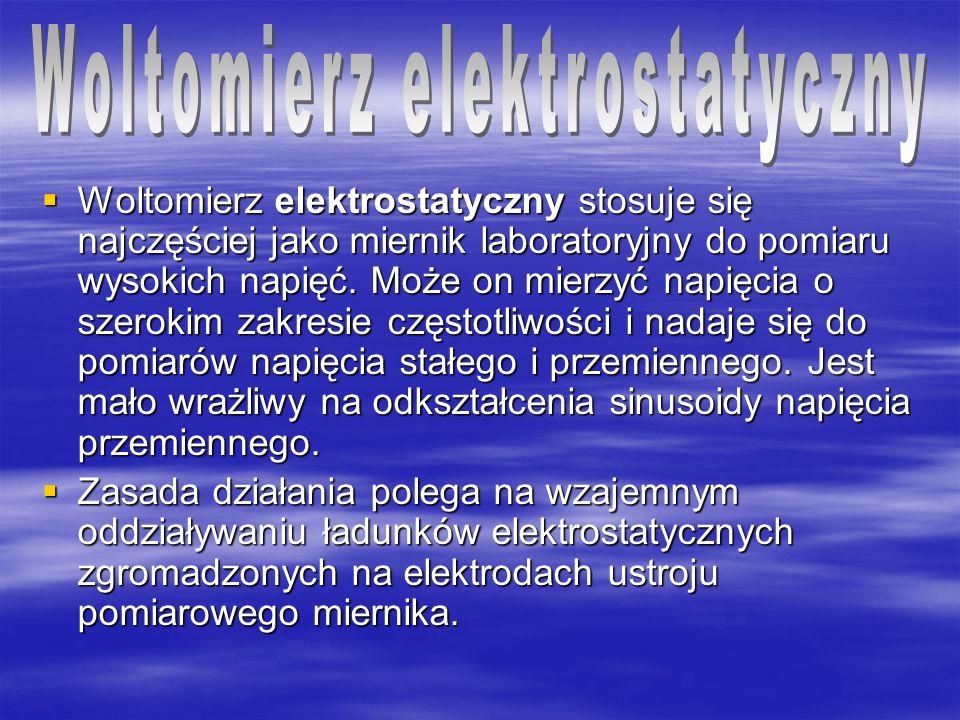 Woltomierz elektrostatyczny stosuje się najczęściej jako miernik laboratoryjny do pomiaru wysokich napięć. Może on mierzyć napięcia o szerokim zakresi