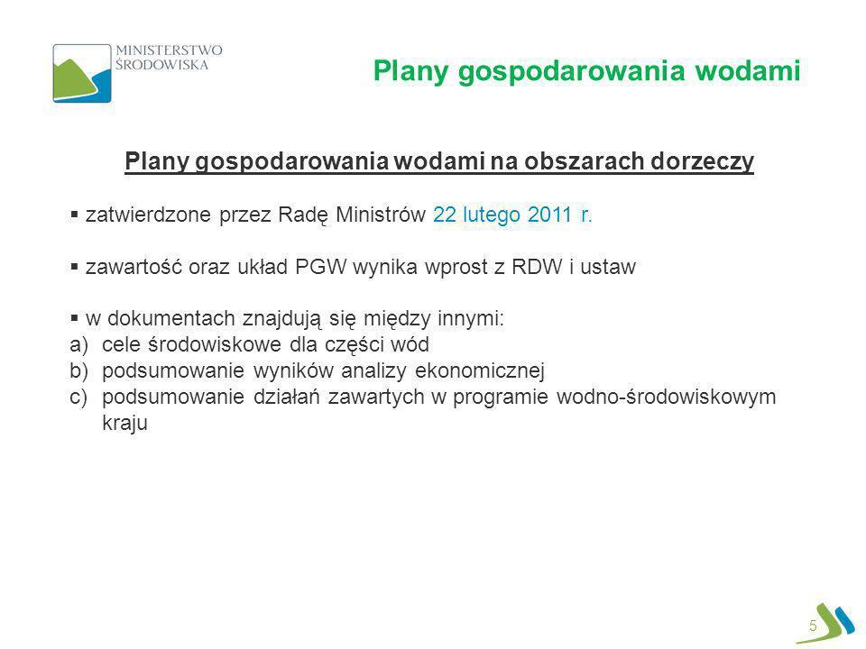Plany gospodarowania wodami 5 Plany gospodarowania wodami na obszarach dorzeczy zatwierdzone przez Radę Ministrów 22 lutego 2011 r. zawartość oraz ukł
