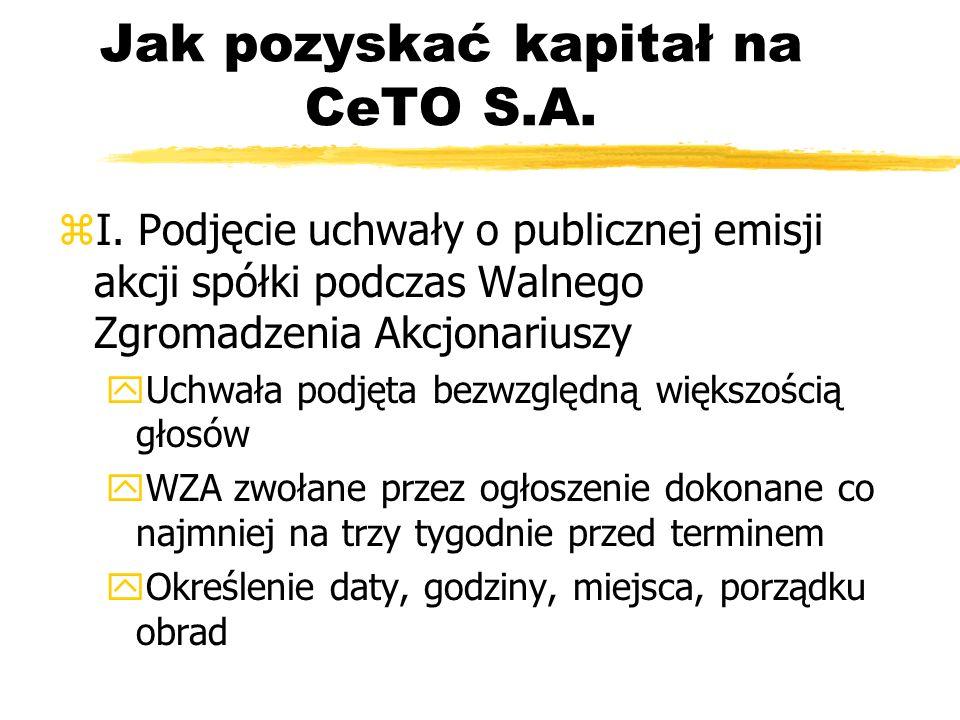 Jak pozyskać kapitał na CeTO S.A. zI. Podjęcie uchwały o publicznej emisji akcji spółki podczas Walnego Zgromadzenia Akcjonariuszy yUchwała podjęta be