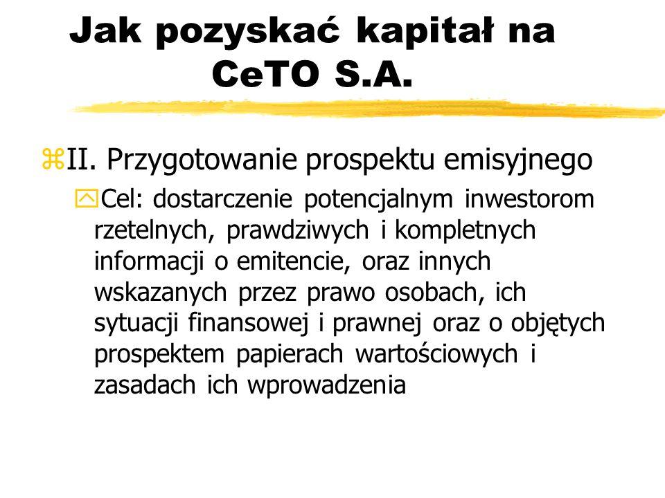 Jak pozyskać kapitał na CeTO S.A. zII. Przygotowanie prospektu emisyjnego yCel: dostarczenie potencjalnym inwestorom rzetelnych, prawdziwych i komplet