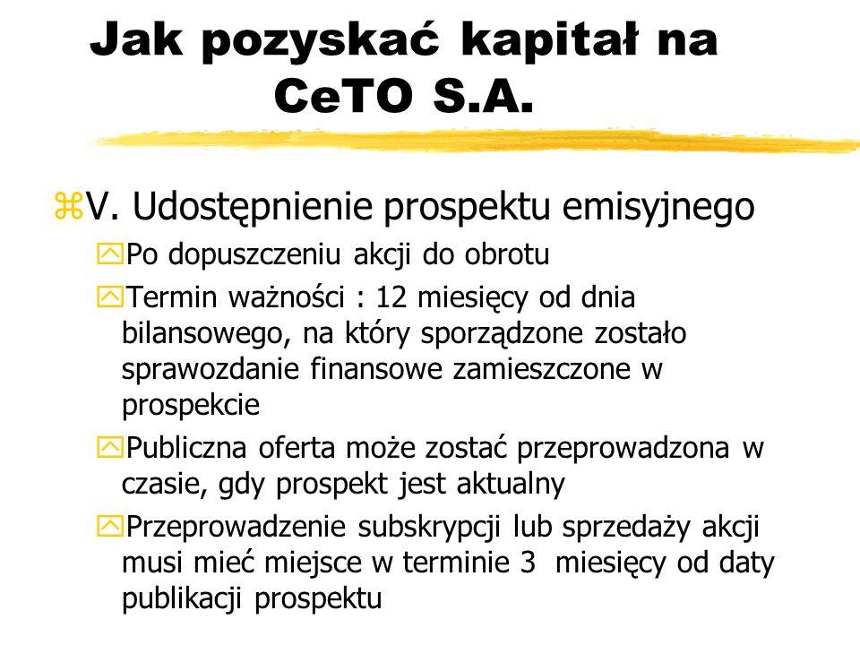 Jak pozyskać kapitał na CeTO S.A. zV. Udostępnienie prospektu emisyjnego yPo dopuszczeniu akcji do obrotu yTermin ważności : 12 miesięcy od dnia bilan