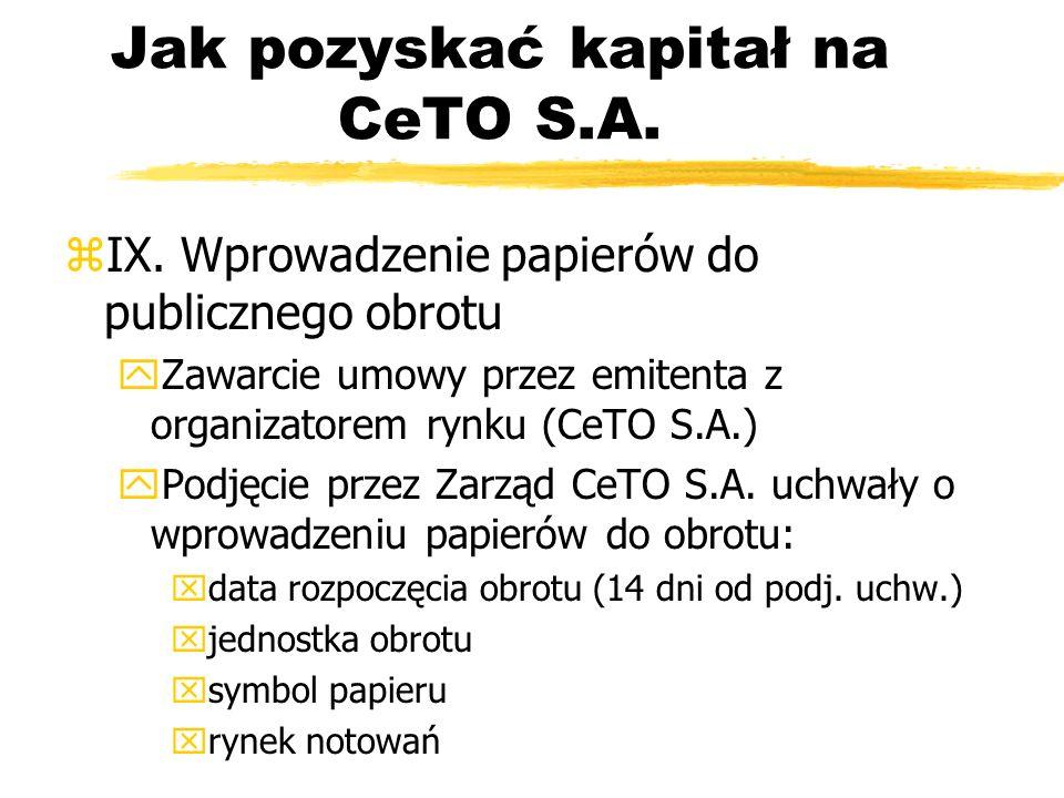 Jak pozyskać kapitał na CeTO S.A. zIX. Wprowadzenie papierów do publicznego obrotu yZawarcie umowy przez emitenta z organizatorem rynku (CeTO S.A.) yP