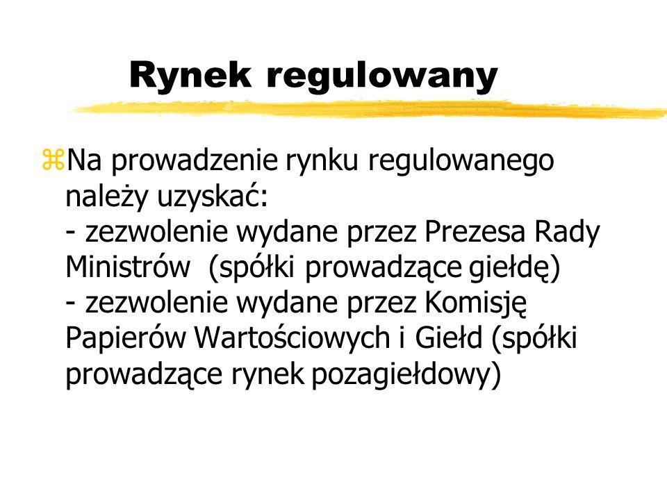 Rynek regulowany zNa prowadzenie rynku regulowanego należy uzyskać: - zezwolenie wydane przez Prezesa Rady Ministrów (spółki prowadzące giełdę) - zezw