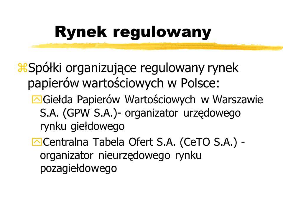 Rynek regulowany zSpółki organizujące regulowany rynek papierów wartościowych w Polsce: yGiełda Papierów Wartościowych w Warszawie S.A. (GPW S.A.)- or