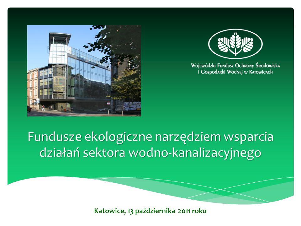 Fundusze ekologiczne narzędziem wsparcia działań sektora wodno-kanalizacyjnego Katowice, 13 października 2011 roku