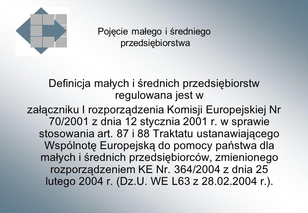 Pojęcie małego i średniego przedsiębiorstwa Definicja małych i średnich przedsiębiorstw regulowana jest w załączniku I rozporządzenia Komisji Europejskiej Nr 70/2001 z dnia 12 stycznia 2001 r.
