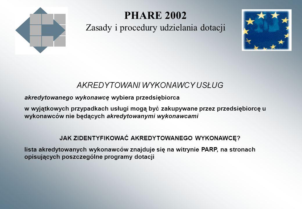 PHARE 2002 Zasady i procedury udzielania dotacji AKREDYTOWANI WYKONAWCY USŁUG akredytowanego wykonawcę wybiera przedsiębiorca w wyjątkowych przypadkac