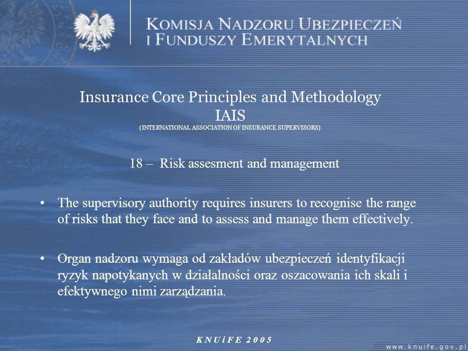 K N U i F E 2 0 0 5 Insurance Core Principles and Methodology IAIS (INTERNATIONAL ASSOCIATION OF INSURANCE SUPERVISORS) 18 – Risk assesment and manage