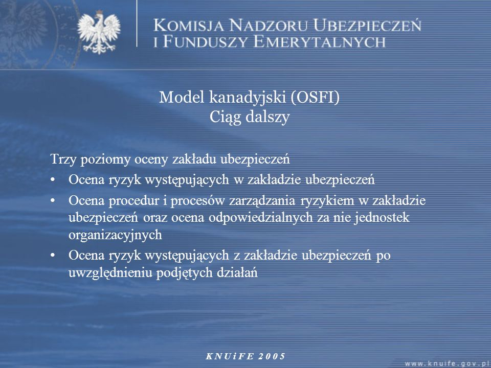 K N U i F E 2 0 0 5 Projekt Solvency II Raport KPMG: Study into the Methodologies to Assess the Overall Financial Position of an Insurance Undertaking from the Perspective of Prudential Supervision (2002) Raport Sharma: Prudential Supervision of Isurance Undertakings (2002) FSA Occasional Paper: Managing Risk - Practical Lessons from Recent Failures of EU Insurers (2002) Research Report IAA: A Global Framework for Insurer Solvency Assessment (2004)