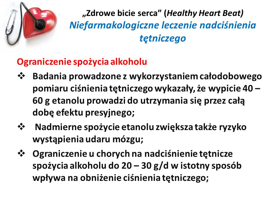 Zdrowe bicie serca (Healthy Heart Beat) Niefarmakologiczne leczenie nadciśnienia tętniczego Ograniczenie spożycia alkoholu Badania prowadzone z wykorz