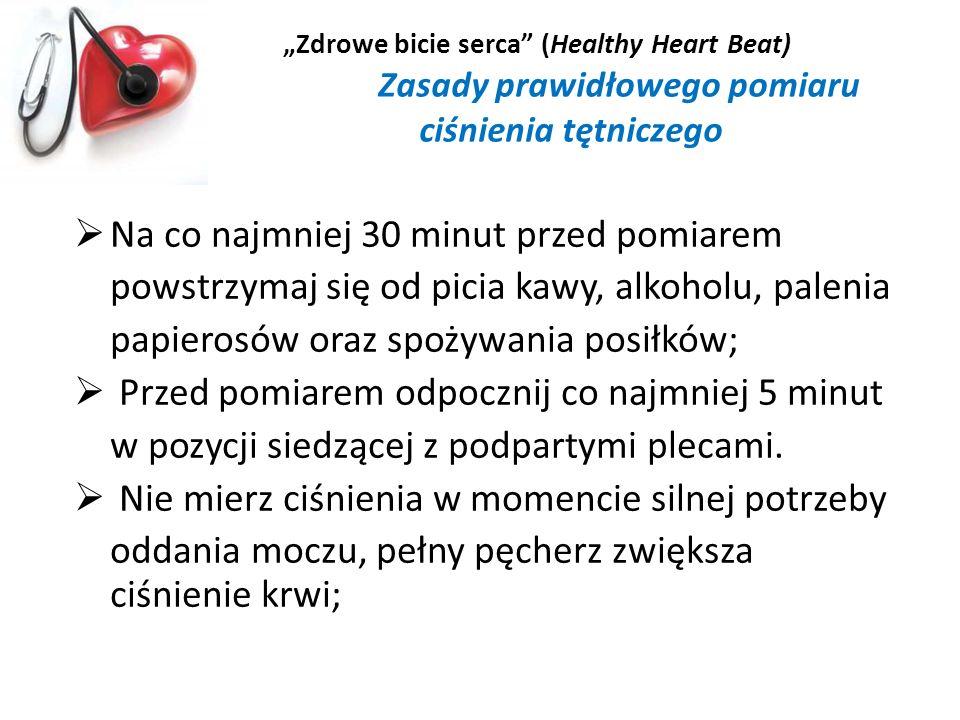 Zdrowe bicie serca (Healthy Heart Beat) Zasady prawidłowego pomiaru ciśnienia tętniczego Na co najmniej 30 minut przed pomiarem powstrzymaj się od pic