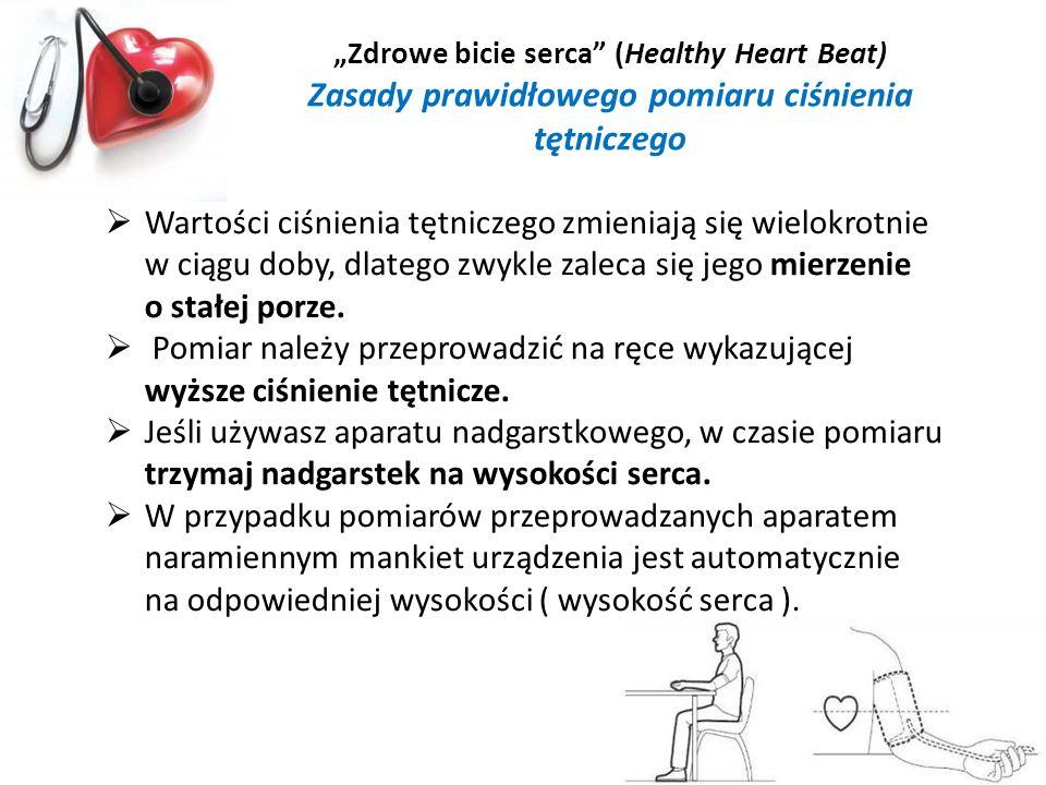 Zdrowe bicie serca (Healthy Heart Beat) Zasady prawidłowego pomiaru ciśnienia tętniczego Wartości ciśnienia tętniczego zmieniają się wielokrotnie w ci