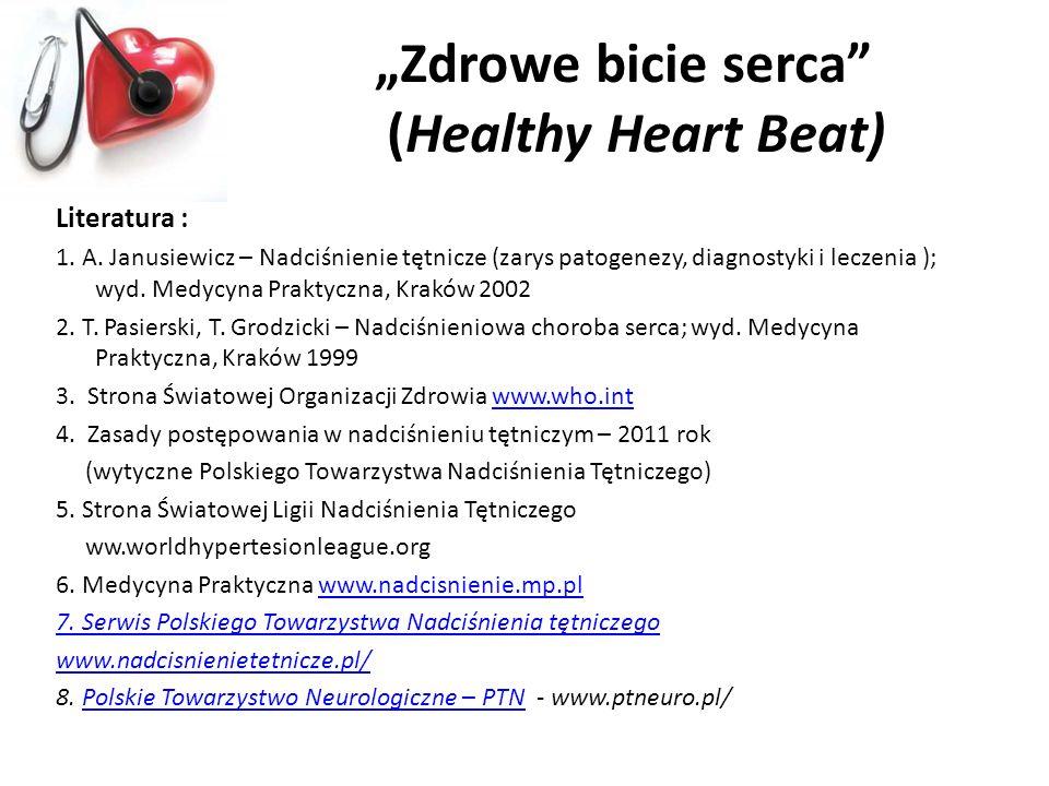 Zdrowe bicie serca (Healthy Heart Beat) Literatura : 1. A. Janusiewicz – Nadciśnienie tętnicze (zarys patogenezy, diagnostyki i leczenia ); wyd. Medyc
