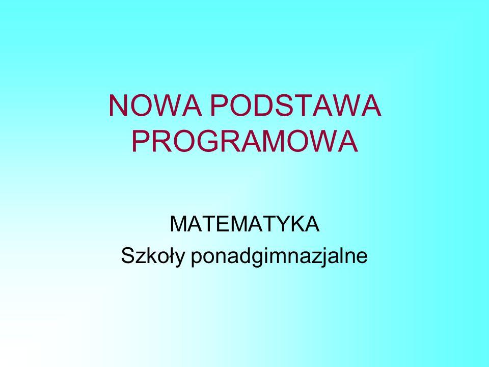 NOWA PODSTAWA PROGRAMOWA MATEMATYKA Szkoły ponadgimnazjalne