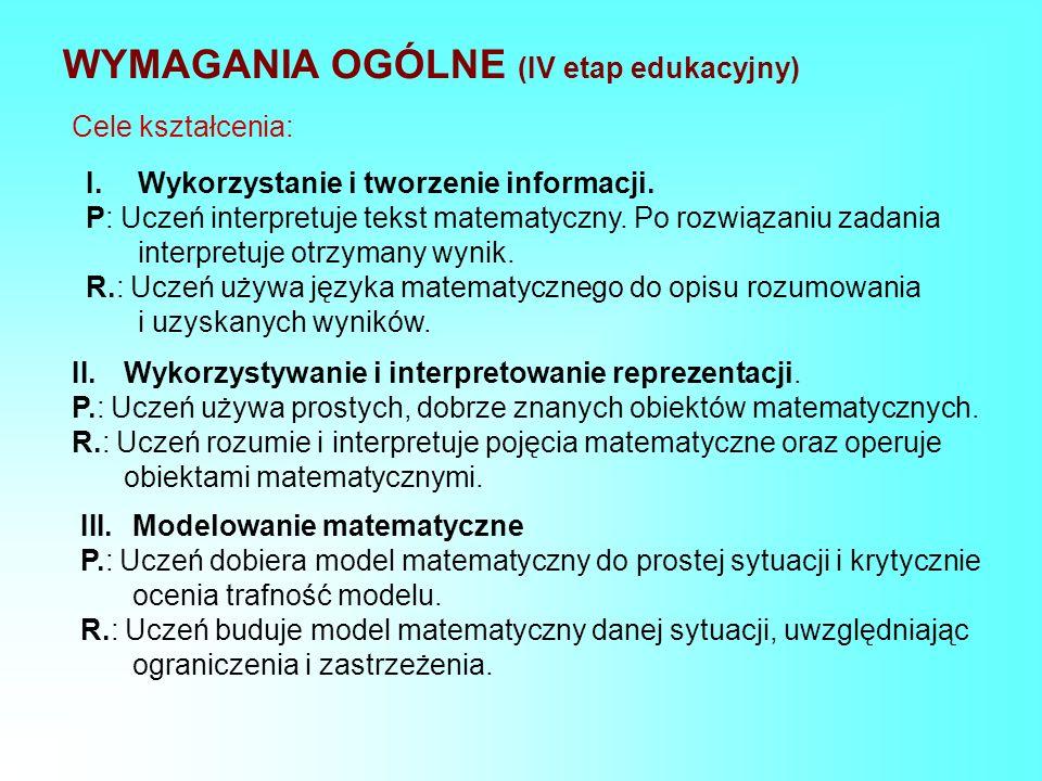 WYMAGANIA OGÓLNE (IV etap edukacyjny) Cele kształcenia: I.Wykorzystanie i tworzenie informacji. P: Uczeń interpretuje tekst matematyczny. Po rozwiązan
