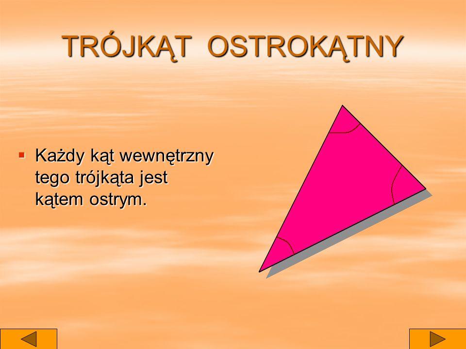 TRÓJKĄT OSTROKĄTNY Każdy kąt wewnętrzny tego trójkąta jest kątem ostrym.