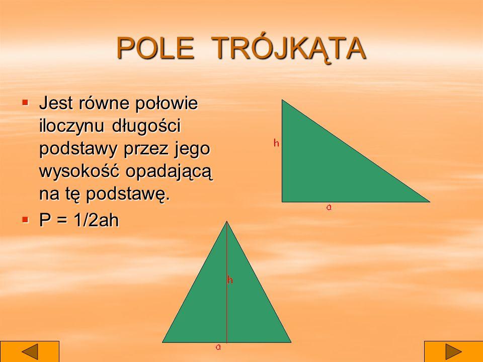 POLE TRÓJKĄTA Jest równe połowie iloczynu długości podstawy przez jego wysokość opadającą na tę podstawę.