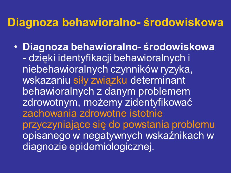 Diagnoza behawioralno- środowiskowa Diagnoza behawioralno- środowiskowa - dzięki identyfikacji behawioralnych i niebehawioralnych czynników ryzyka, ws