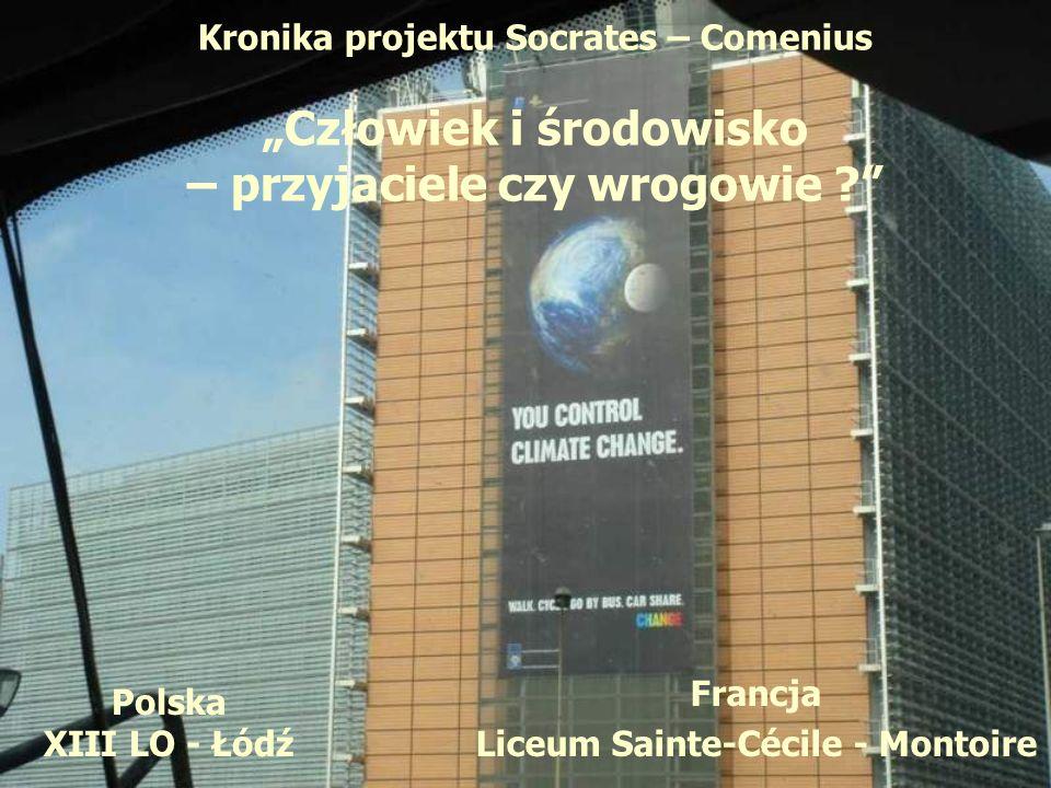 Francja Liceum Sainte-Cécile - Montoire Kronika projektu Socrates – Comenius Człowiek i środowisko – przyjaciele czy wrogowie ? Polska XIII LO - Łódź