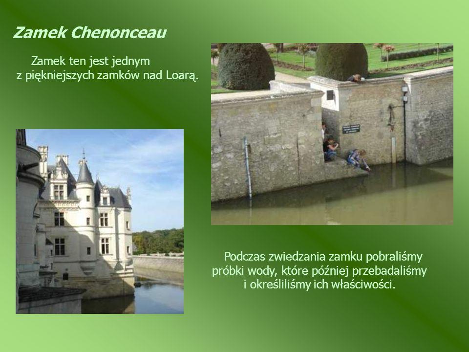 Zamek Chenonceau Zamek ten jest jednym z piękniejszych zamków nad Loarą. Podczas zwiedzania zamku pobraliśmy próbki wody, które później przebadaliśmy