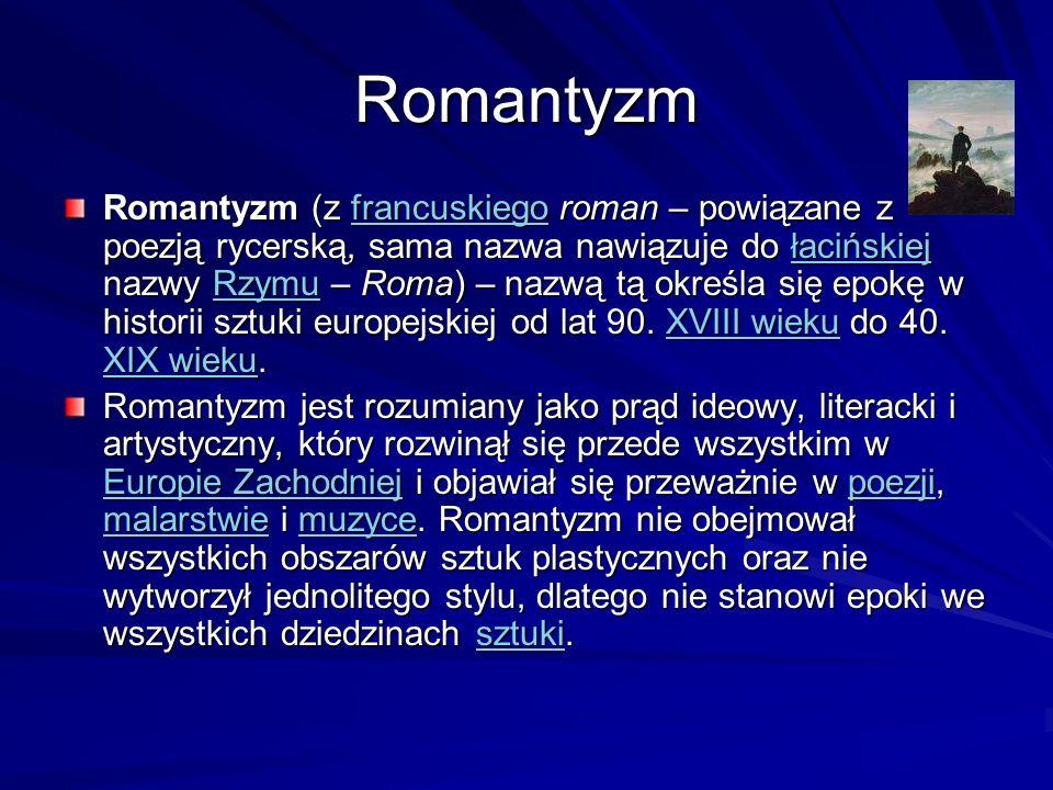 Romantyzm Romantyzm (z francuskiego roman – powiązane z poezją rycerską, sama nazwa nawiązuje do łacińskiej nazwy Rzymu – Roma) – nazwą tą określa się