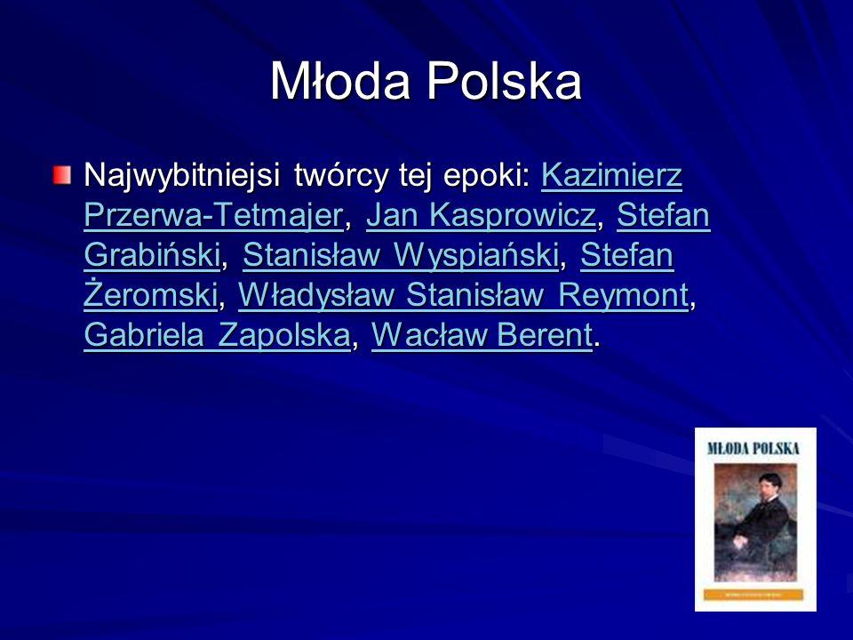 Młoda Polska Najwybitniejsi twórcy tej epoki: Kazimierz Przerwa-Tetmajer, Jan Kasprowicz, Stefan Grabiński, Stanisław Wyspiański, Stefan Żeromski, Wła