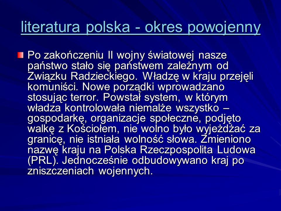 literatura polska - okres powojenny literatura polska - okres powojenny Po zakończeniu II wojny światowej nasze państwo stało się państwem zależnym od