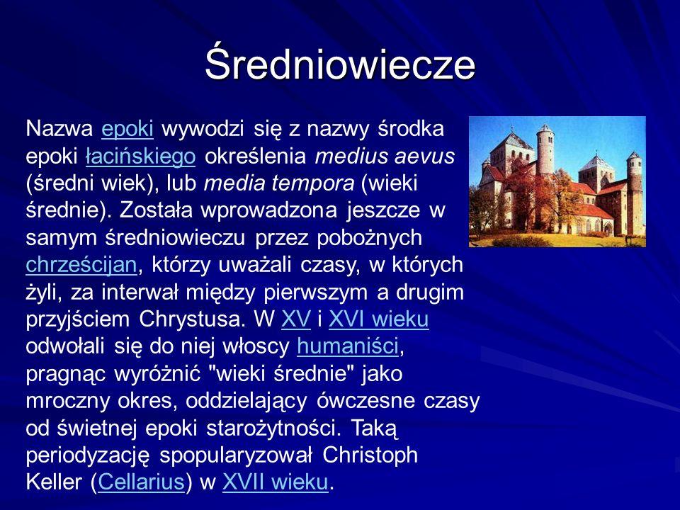 Średniowiecze Nazwa epoki wywodzi się z nazwy środka epoki łacińskiego określenia medius aevus (średni wiek), lub media tempora (wieki średnie). Zosta