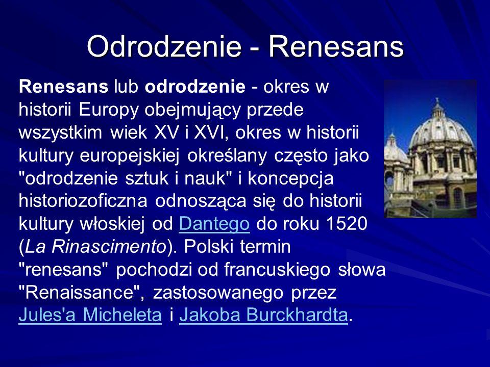 Odrodzenie - Renesans Renesans lub odrodzenie - okres w historii Europy obejmujący przede wszystkim wiek XV i XVI, okres w historii kultury europejski