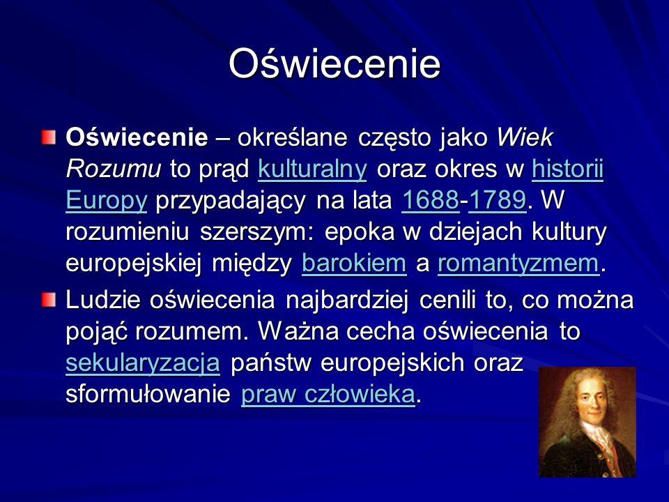 Oświecenie Oświecenie – określane często jako Wiek Rozumu to prąd kulturalny oraz okres w historii Europy przypadający na lata 1688-1789. W rozumieniu