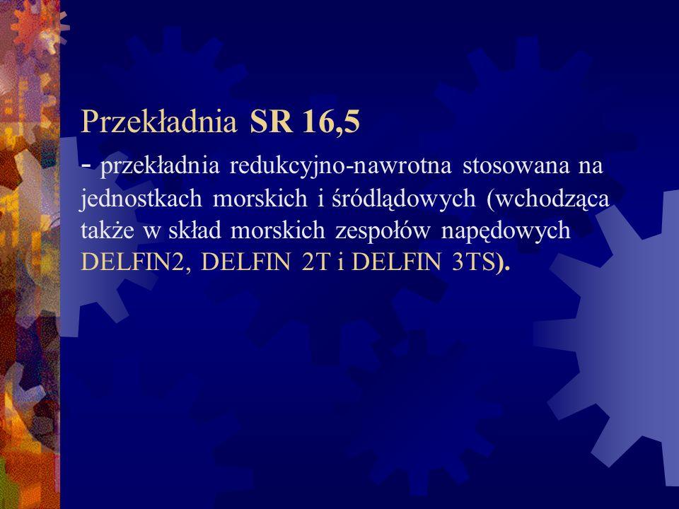 Przekładnia SR 16,5 - przekładnia redukcyjno-nawrotna stosowana na jednostkach morskich i śródlądowych (wchodząca także w skład morskich zespołów napędowych DELFIN2, DELFIN 2T i DELFIN 3TS).
