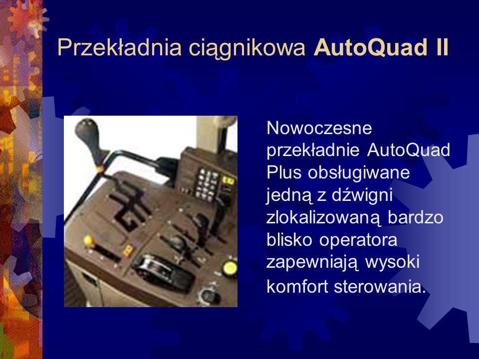 Przekładnia ciągnikowa AutoQuad II Nowoczesne przekładnie AutoQuad Plus obsługiwane jedną z dźwigni zlokalizowaną bardzo blisko operatora zapewniają wysoki komfort sterowania.