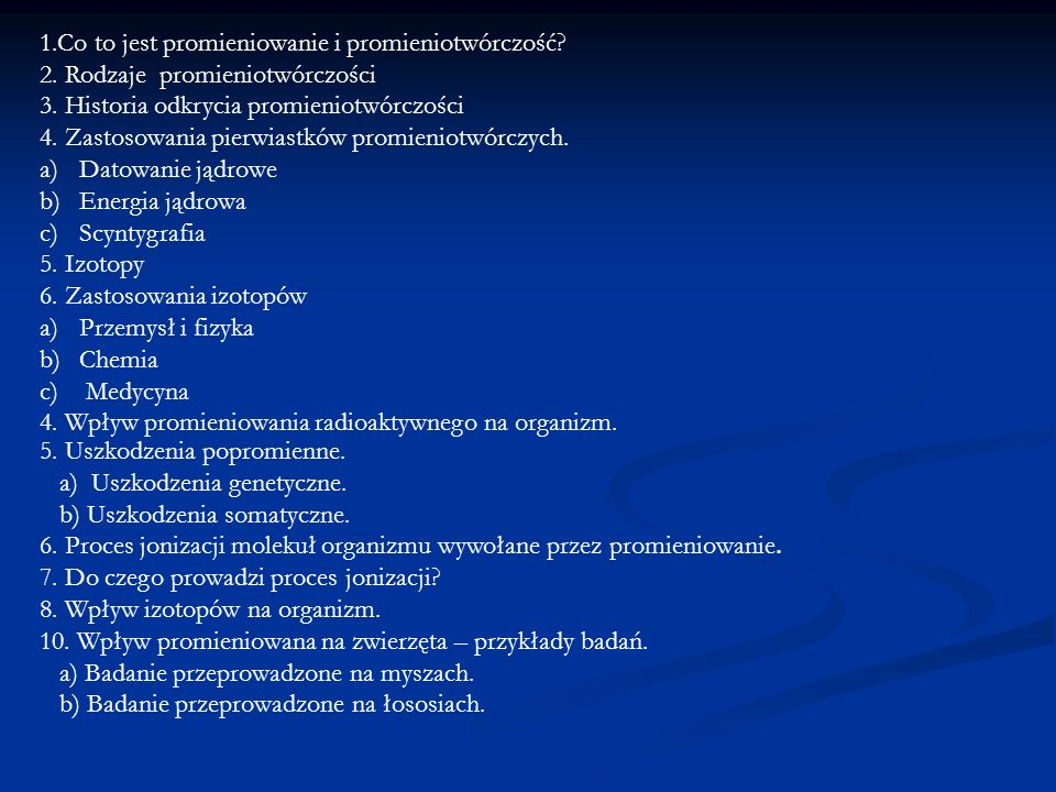1.Co to jest promieniowanie i promieniotwórczość? 2. Rodzaje promieniotwórczości 3. Historia odkrycia promieniotwórczości 4. Zastosowania pierwiastków