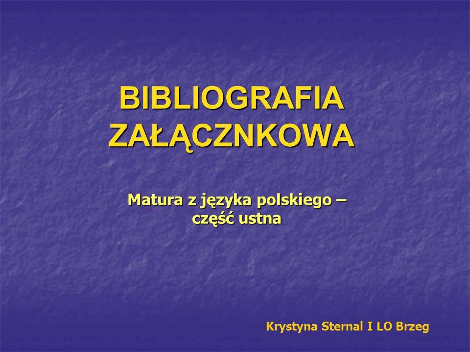 BIBLIOGRAFIA ZAŁĄCZNKOWA Matura z języka polskiego – część ustna Krystyna Sternal I LO Brzeg