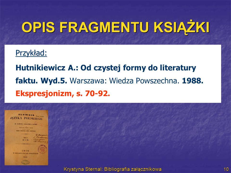 Krystyna Sternal: Bibliografia załącznikowa 10 OPIS FRAGMENTU KSIĄŻKI Przykład: Hutnikiewicz A.: Od czystej formy do literatury faktu. Wyd.5. Warszawa