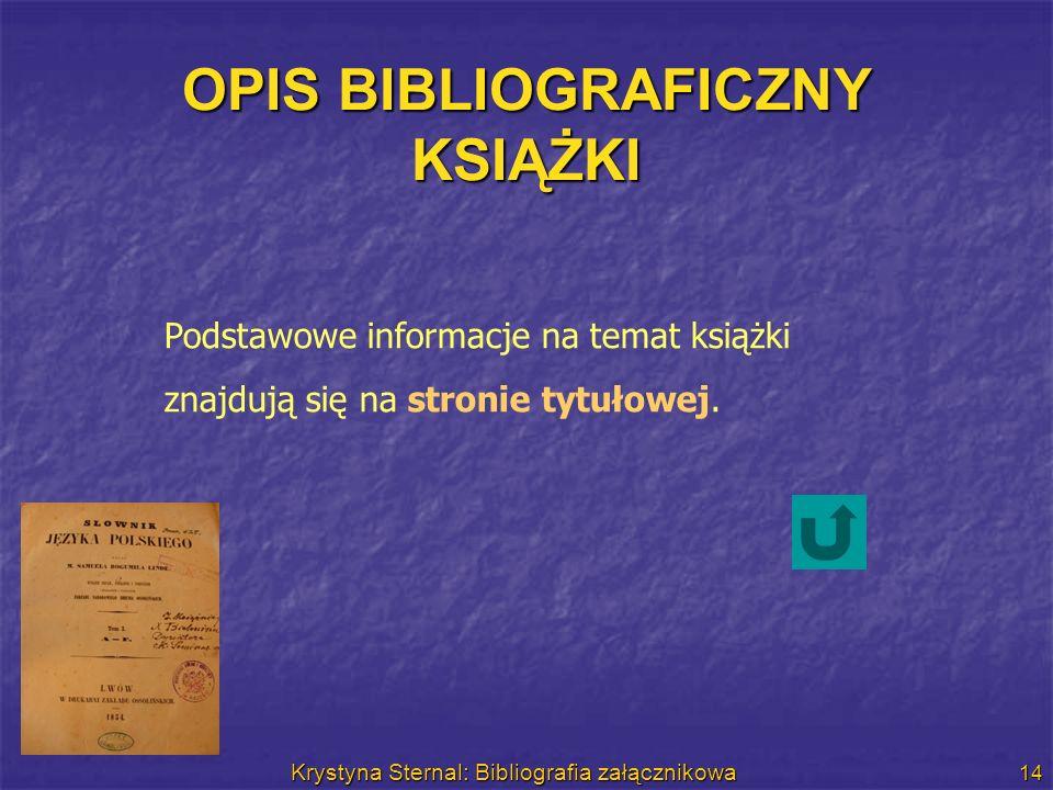 Krystyna Sternal: Bibliografia załącznikowa 14 OPIS BIBLIOGRAFICZNY KSIĄŻKI Podstawowe informacje na temat książki znajdują się na stronie tytułowej.