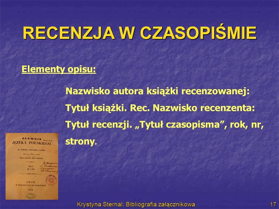 Krystyna Sternal: Bibliografia załącznikowa 17 RECENZJA W CZASOPIŚMIE Nazwisko autora książki recenzowanej: Tytuł książki. Rec. Nazwisko recenzenta: T