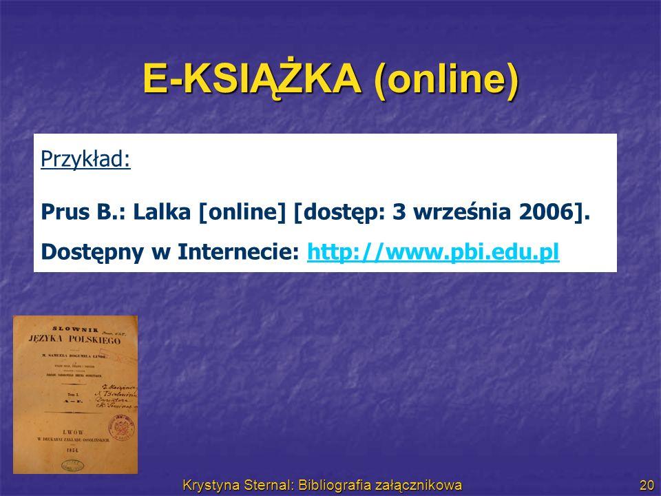 Krystyna Sternal: Bibliografia załącznikowa 20 E-KSIĄŻKA (online) Przykład: Prus B.: Lalka [online] [dostęp: 3 września 2006]. Dostępny w Internecie: